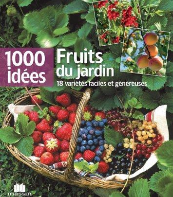 1000 idées - Fruits du jardin - 18 variétés faciles et généreuses
